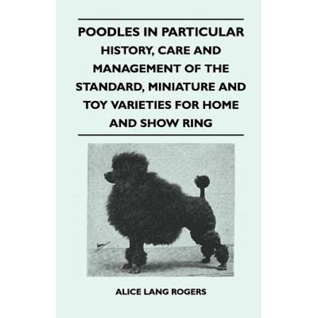 Team Standard Poodle (Poodles In Particular - History, Care And Management Of The Standard, Miniature And Toy Varieties For Home And Show Ring - eBook )
