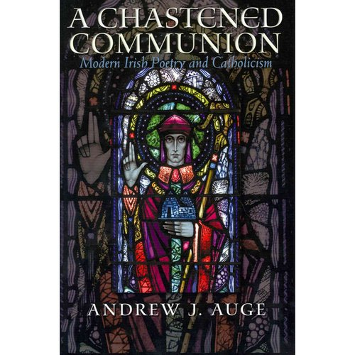 A Chastened Communion: Modern Irish Poetry and Catholicism