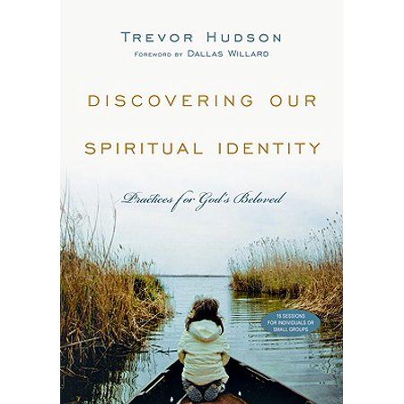 Discovering Our Spiritual Identity : Practices for God's