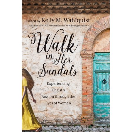 Walk in Her Sandals : Experiencing Christ's Passion through the Eyes of Women ()