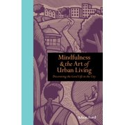 Mindfulness and the Art of Urban Living: Discovering the good life in the city - eBook
