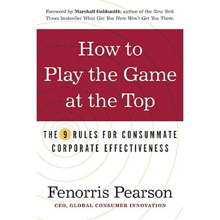 How to Play the Game at the Top : The 9 Rules for Consummate Corporate (Corporate Mundo Sale)