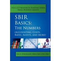 Sbir Basics : The Numbers (Accounting, Costs, Rates, Audits, and More)
