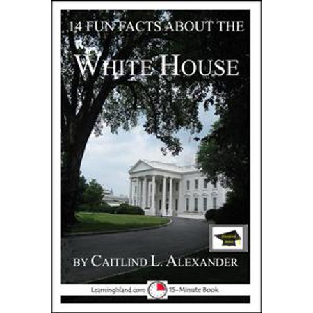 14 Fun Facts About the White House: Educational Version - eBook (History And Fun Facts About Halloween)