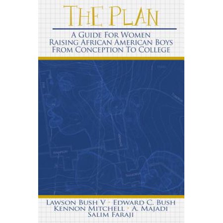The Plan : A Guide for Women Raising African American Boys from Conception to