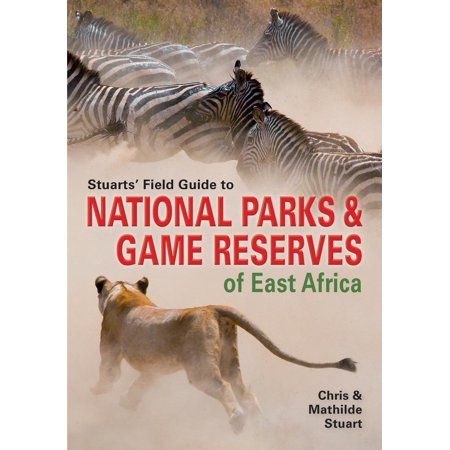 Stuarts' Field Guide to National Parks & Game Reserves of East Africa -