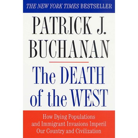 The Death of the West : How Dying Populations and Immigrant Invasions Imperil Our Country and Civilization