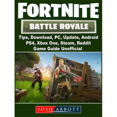 Fortnite Battle Royale, Tips, Download, PC, Update, Android, PS4, Xbox One, Steam, Reddit, Game Guide Unofficial - (The Best Open World Games For Android)