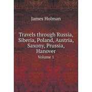 Travels Through Russia, Siberia, Poland, Austria, Saxony, Prussia, Hanover Volume 1