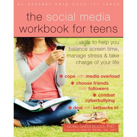 The Social Media Workbook for Teens : Skills to Help You Balance Screen Time, Manage Stress, and Take Charge of Your