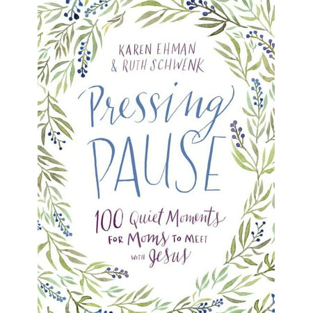 Pressing Pause: Pressing Pause : 100 Quiet Moments for Moms to Meet with Jesus (Hardcover)