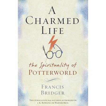 A Charmed Life : The Spirituality of Potterworld ()