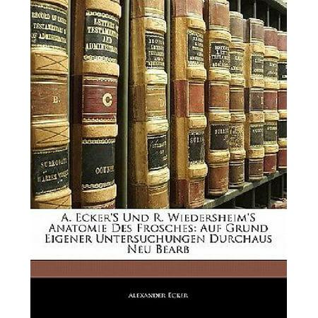 A. Ecker\'s Und R. Wiedersheim\'s Anatomie Des Frosches : Auf Grund ...