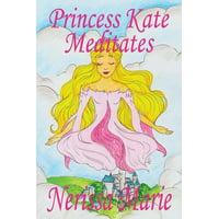 Bedtime Stories / Picture Books / Kids Books: Princess Kate Meditates (Children's Book about Mindfulness Meditation for Kids, Preschool Books, Kids Books, Kindergarten Books, Kids Book, Ages 2-8, Todd