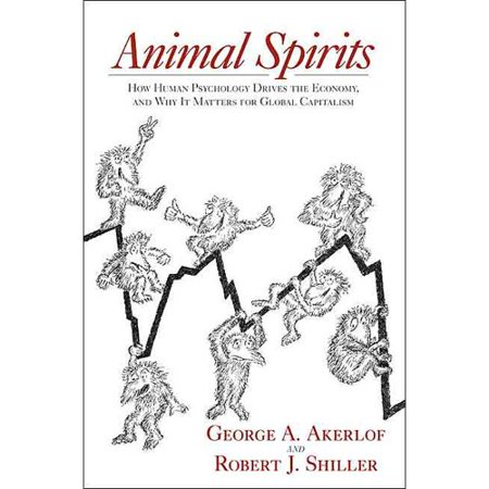Animal Spirits: How Human Psychology Drives the Economy, and Why It Matters for Global Capitalism by