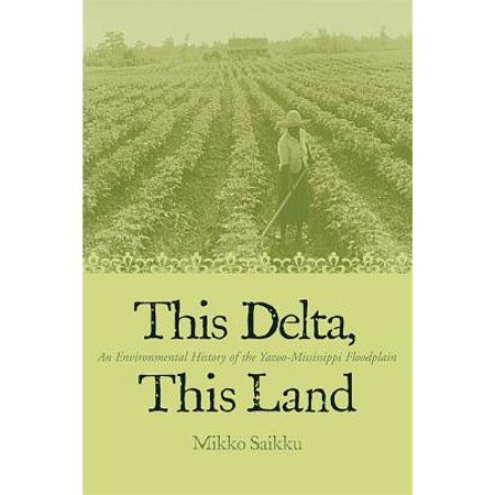This Delta, This Land : An Environmental History of the Yazoo-Mississippi (Delta & Pine Land Company Of Mississippi)