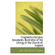 Fragmenta Liturgica : Documents, Illustrative of the Liturgy of the Church of England