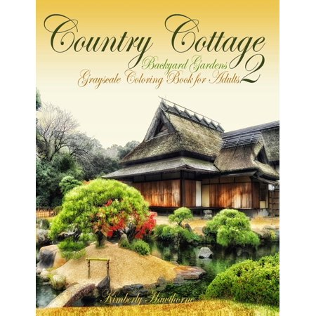 Adult Coloring Books: Country Cottage Backyard Gardens 2: 40 Grayscale Coloring Pages of Country Cottages, English Cottages, Gardens, Flowers and More (Paperback)