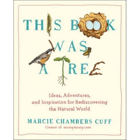 This Book Was a Tree: Ideas, Adventures, and Inspiration for Rediscovering the Natural World
