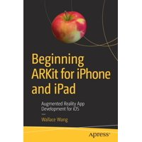 Beginning Arkit for iPhone and iPad: Augmented Reality App Development for IOS (Paperback)