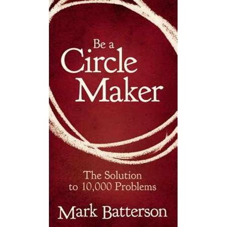 Be a Circle Maker : The Solution to 10,000 Problems ()