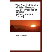 The Poetical Works of John Trumbull, LL. D. : Progress of Dulness. [Miscellaneous Poems]