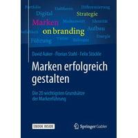 Marken Erfolgreich Gestalten: Die 20 Wichtigsten Grundsatze Der Markenfuhrung (1. Aufl. 2015)