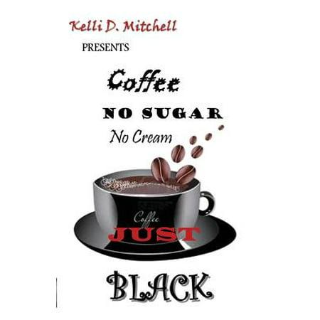 Coffee No Sugar No Cream Just Black - Walmart.com