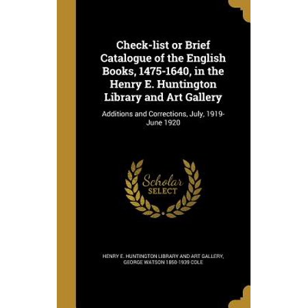 Check-List or Brief Catalogue of the English Books, 1475-1640, in the Henry E. Huntington Library and Art Gallery : Additions and Corrections, July, 1919-June 1920 (Huntington Library Art Gallery)