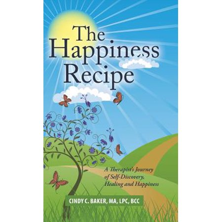 The Happiness Recipe : A Therapist's Journey of Self-Discovery, Healing and