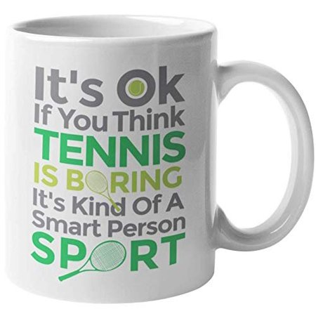 It's OK If You Think Tennis Is Boring. Smart And Sporty Coffee & Tea Gift Mug For Athlete, Player, Amateur, Competitor, Champ, Rookie, Pro, Professional, Sports Lover Women And Men (11oz) Mens Pro Player