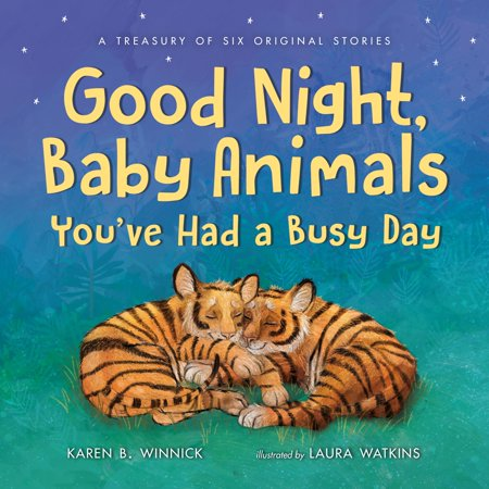 Good Night, Baby Animals You've Had a Busy Day : A Treasury of Six Original