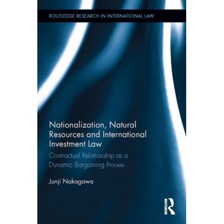 Nationalization  Natural Resources And International Investment Law  Contractual Relationship As A Dynamic Bargaining Process