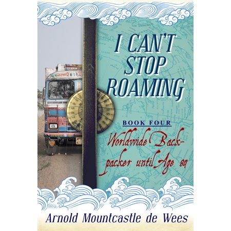 I Can't Stop Roaming, Book 4: Worldwide Backpacker until Age 84 - eBook](Four Days Until Halloween)