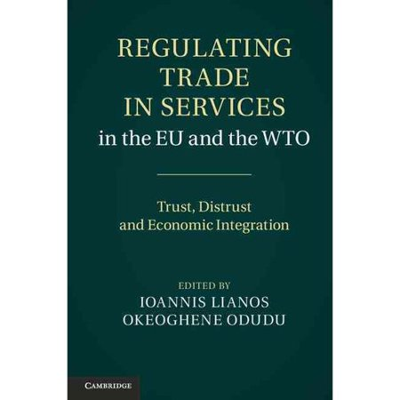 Regulating Trade In Services In The Eu And The Wto  Trust  Distrust And Economic Integration