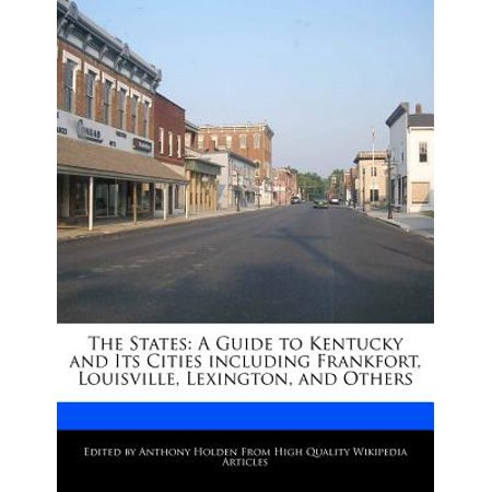 The States : A Guide to Kentucky and Its Cities Including Frankfort, Louisville, Lexington, and Others (Party City Louisville Kentucky)