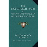 The Free Church Pulpit V1 : Consisting of Discourses by the Most Eminent Divines of the Free Church of Scotland (1848)