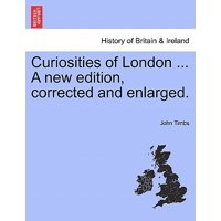 Curiosities of London ... a New Edition, Corrected and Enlarged.