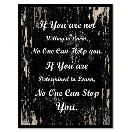 If you are not willing to learn no one can help you If you are determined to learn no one can stop you Inspirational Quote Saying Black Canvas Print with Picture Frame Home Decor Wall Art Gift Ideas - Family Photo Ideas With One Child