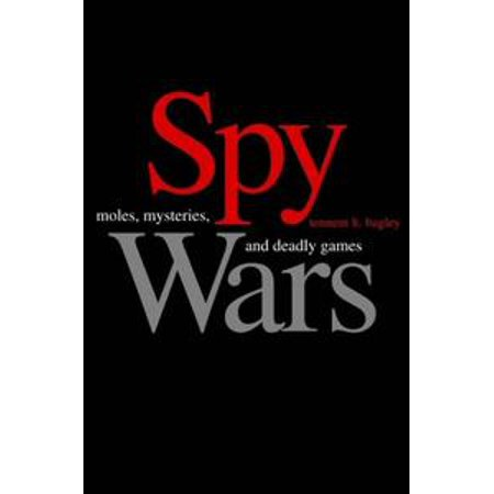 Spy Wars: Moles, Mysteries, and Deadly Games - eBook