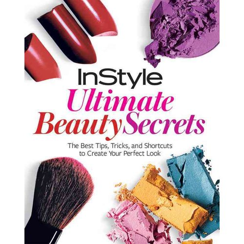 InStyle Ultimate Beauty Secrets: The Best Tips , Tricks and Shortcuts to Creat Your Perfect Look