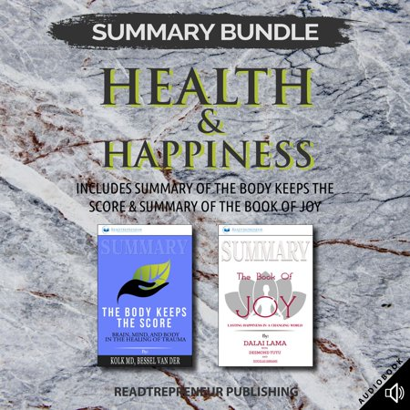 Summary Bundle: Health & Happiness Readtrepreneur Publishing: Includes Summary of The Body Keeps the Score & Summary of The Book of Joy - Audiobook Summary Bundle: Health & Happiness Readtrepreneur Publishing: Includes Summary of The Body Keeps the Score & Summary of The Book of Joy From the Description of Summary of The Body Keeps the Score In order to change, people need to become aware of their sensations and the way that their bodies interact with the world around them. Physical self-awareness is the first step in releasing the tyranny of the past.  Bessel A. van der KolkHaving three decades of experience working with survivors, Bessel van der Kolk has developed an array of techniques and methods to reactivate the areas affected by traumatic stress. The alternative offered by this trauma expert offers patients to face their condition in a new way which is also cheaper than the rest. Bessel van der Kolk stresses that the only alternatives to curing traumatic stress are not drugs and talking therapy, his method is science-backed and has obtained amazing results. From the Description of Summary of The Book of Joy If you think you are too small to make a difference, try sleeping with a mosquito.  Dalai LamaMany of us get caught up in our day-to-day busy lives. Is being busy an excuse for us not to attain peace, courage and joy? Or do are we simply lacking some wise advice? Joy is rare in our Today's world. What is the essence of True Joy? How can we attain it?What if you could learn 3X more in 2X less time? How much faster could you accelerate to reach your goals? Start accelerating your growth today by adding this book to your shopping cart now or clicking on the buy now button.