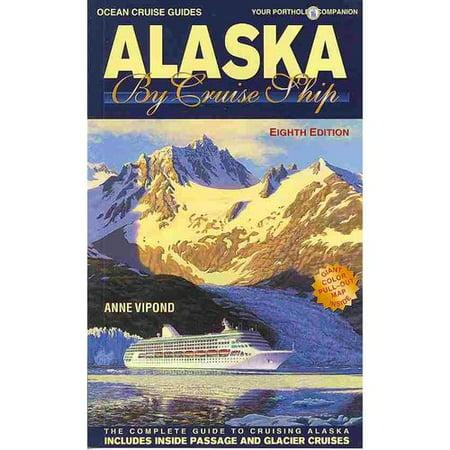 Ocean Cruise Guides Alaska by Cruise Ship: The Complete Guide to Cruising Alaska