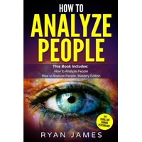 How to Analyze People: 2 Manuscripts - How to Master Reading Anyone Instantly Using Body Language, Personality Types, and Human Psychology (Paperback)