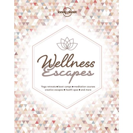 Lonely planet: wellness escapes - hardcover: 9781788682497