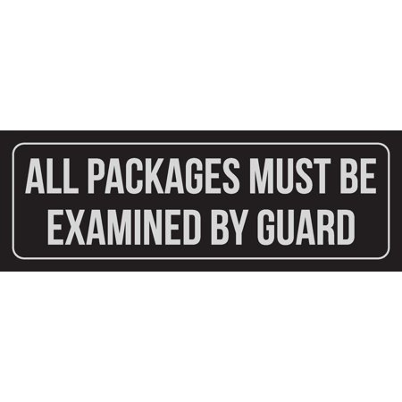 Black Background With Silver Font All Packages Must Be Examined By Guard Outdoor & Indoor Plastic Wall Sign, 3x9 Inch