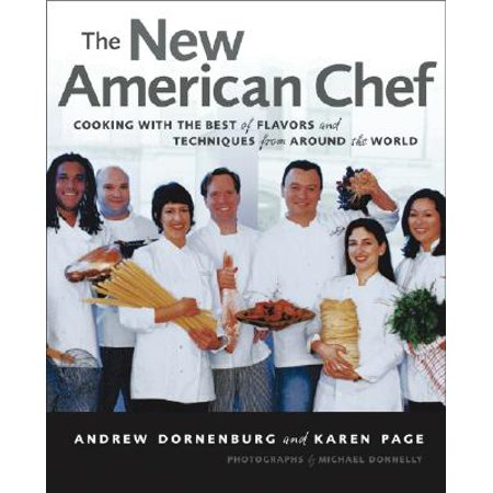 The New American Chef : Cooking with the Best of Flavors and Techniques from Around the (Best Cooking Games For Iphone)