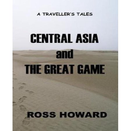 A Travellers Tales   Central Asia   The Great Game