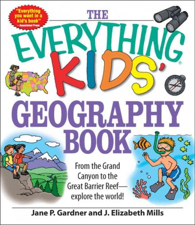 The Everything Kids' Geography Book: From the Grand Canyon to the Great Barrier Reef--explore the World!... by