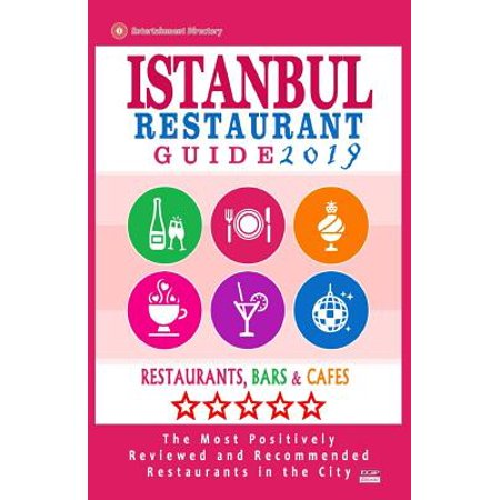 Istanbul Restaurant Guide 2019: Best Rated Restaurants in Istanbul, Turkey - 500 Restaurants, Bars and Caf's Recommended for Visitors,